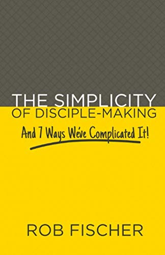 The Simplicity of Disciple-Making: And 7 Ways We've Complicated It!