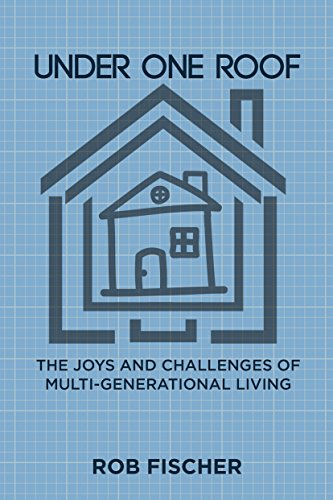 Under One Roof: The Joys and Challenges of Multi-Generational Living