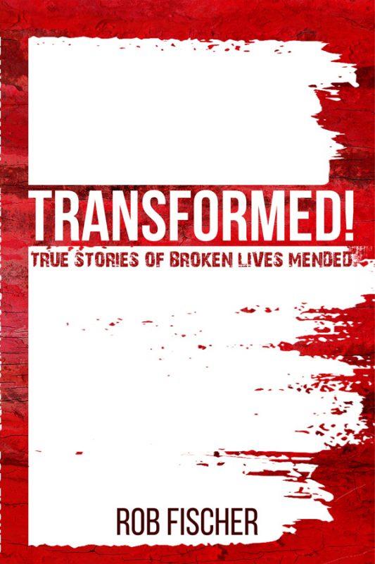 Transformed!: True Stories of Broken Lives Mended